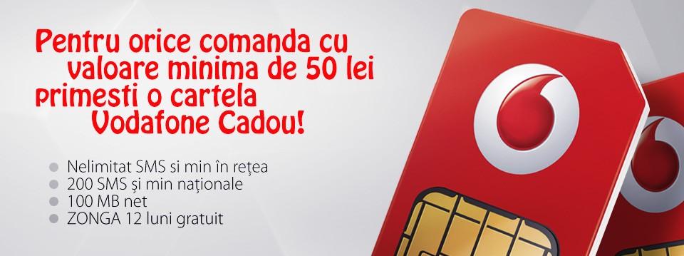 Pentru orice comanda cu valoare minima de 50 lei Primesti o cartele Vodafone Cadou!